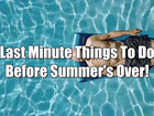 11 things to do before summer ends on Thursday
